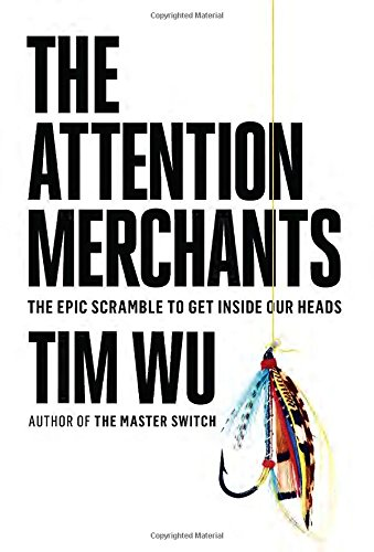 the-attention-merchants-the-epic-scramble-to-get-inside-our-heads